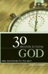 30 Seconds to Loving God Daily devotionals for the spirit Cornelison Peter