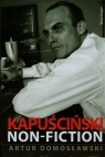 Kapuściński Non Fiction  Domosławski Artur