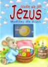 Modlę się jak Jezus. Modlitwy dla dzieci OPRACOWANIE ZBIOROWE