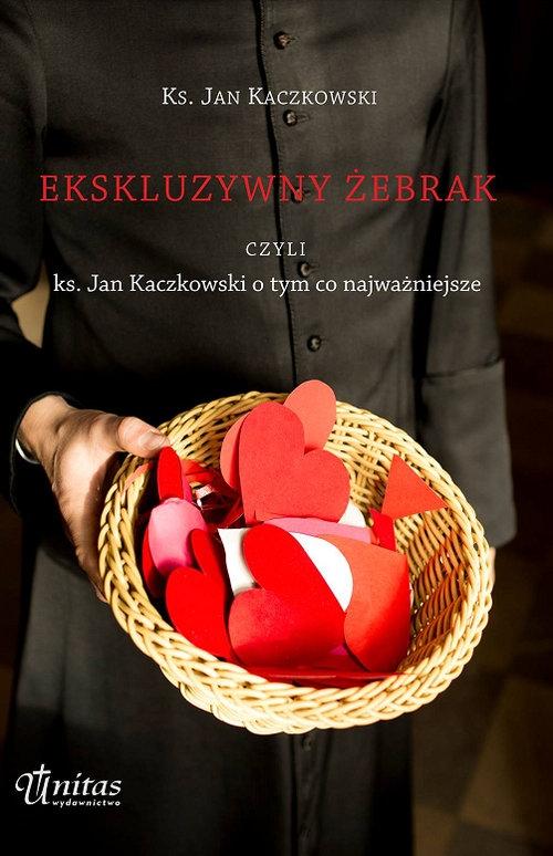 Ekskluzywny żebrak czyli ks. Jan Kaczkowski o tym co najważniejsze Kaczkowski Jan