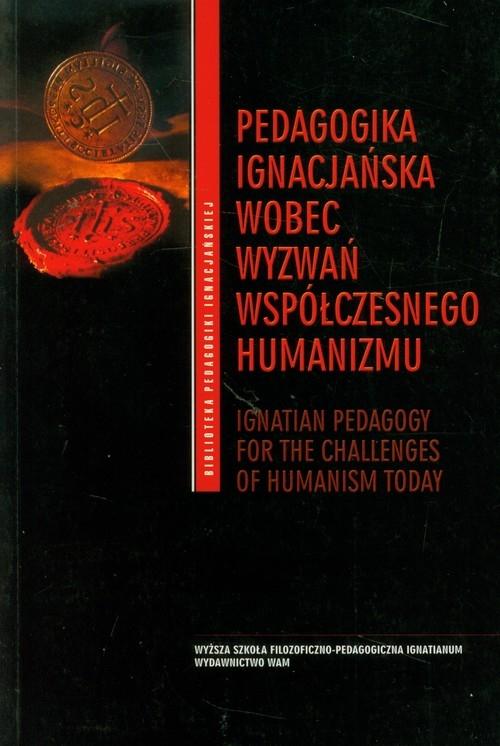 Pedagogika ignacjańska wobec wyzwań współczesnego humanizmu (Uszkodzona okładka) Opracowanie zbiorowe