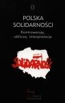 Polska Solidarności Kontrowersje, oblicza, interpretacje