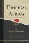 Tropical Africa (Classic Reprint)