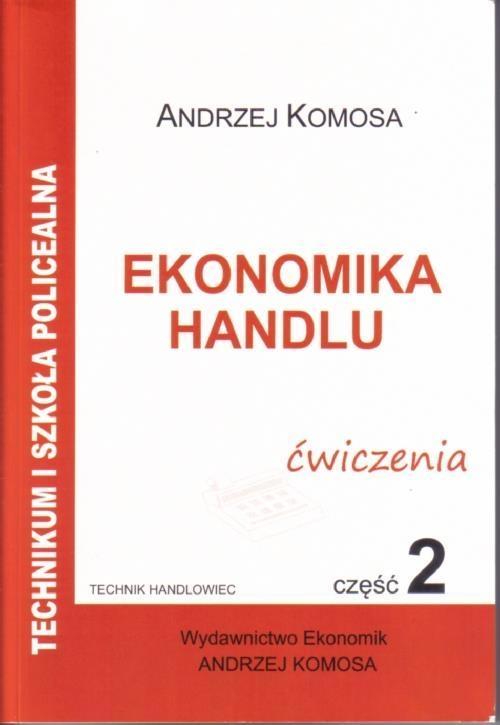 Ekonomika Handlu cz.2 ćw w.2011 EKONOMIK Andrzej Komosa
