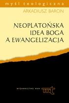 Neoplatońska Idea Boga a ewangelizacja Baron Arkadiusz