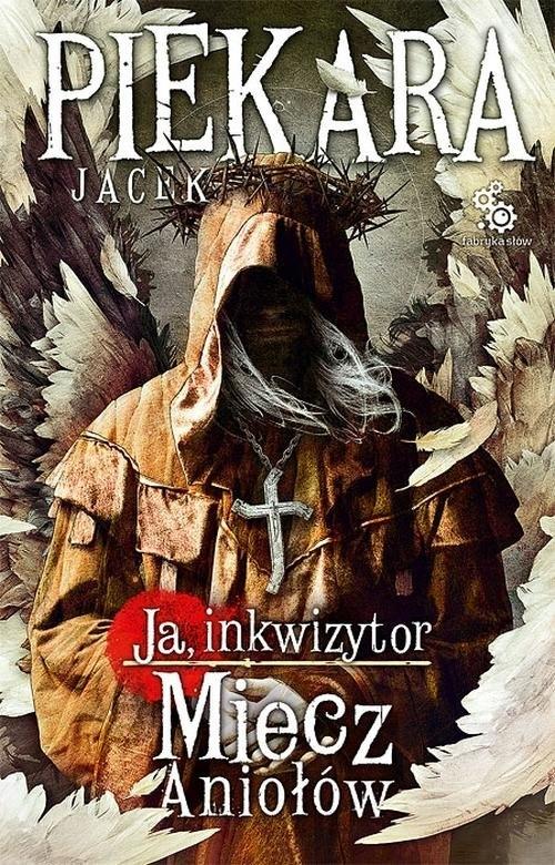 Ja, Inkwizytor Miecz Aniołów Piekara Jacek