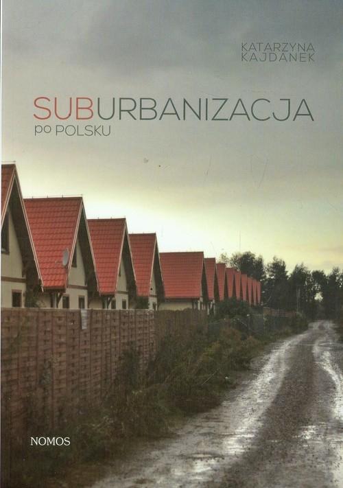 Suburbanizacja po polsku Kajdanek Katarzyna