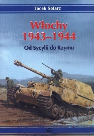 Włochy 1943-1944. Od Sycylii do Rzymu Jacek Solarz