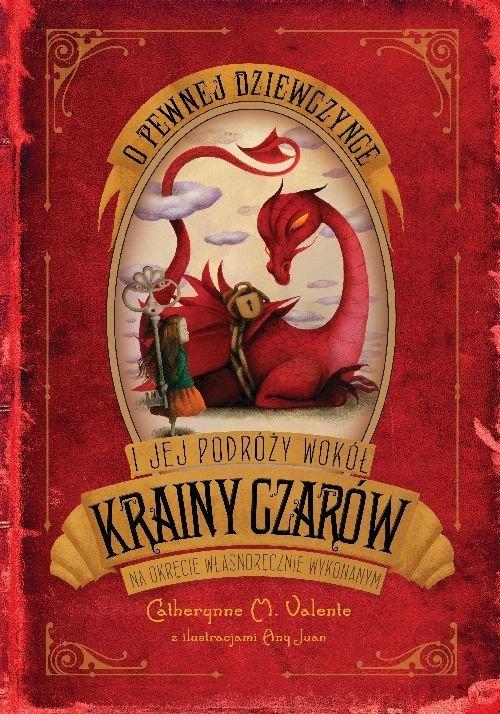 O pewnej dziewczynce i jej podróży wokół Krainy Czarów na okręcie własnoręcznie wykonanym Valente Catherynne M.