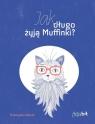 Jak długo żyją Muffinki?