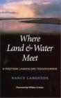 Where Land and Water Meet Nancy Langston, N Langston