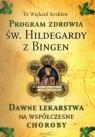 Program zdrowia św. Hildegardy z Bingen. Dawne lekarstwa na współczesne Strehlow Wighard