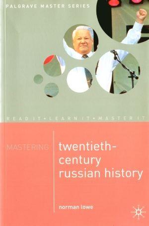 Mastering Twentieth-Century Russian History Norman Lowe