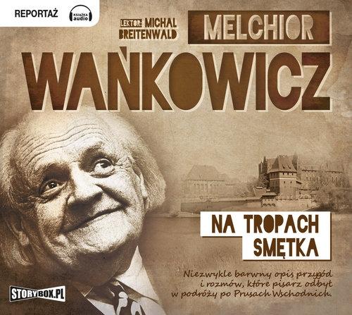 Na tropach Smętka  (Audiobook) Wańkowicz Melchior