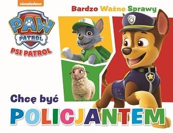 Bardzo ważne sprawy: Psi Patrol. Chcę być Policjantem opracowanie zbiorowe