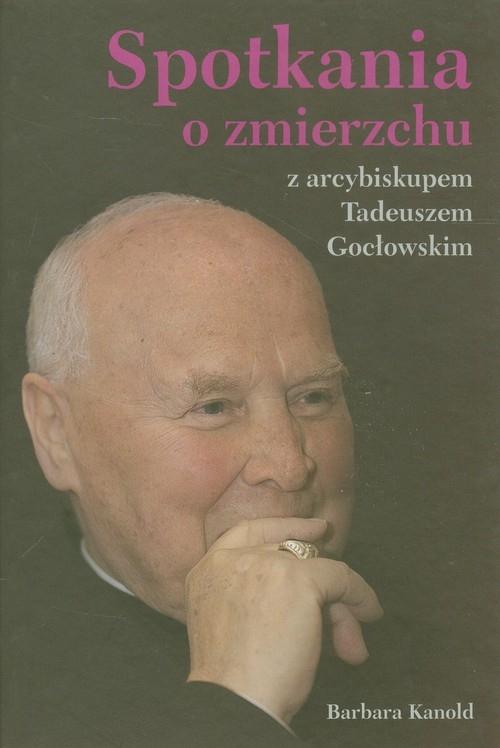Spotkania o zmierzchu z arcybiskupem Tadeuszem Gocłowskim Kanold Barbara