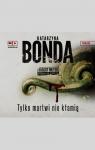 Tylko martwi nie kłamią  (Audiobook) Bonda Katarzyna