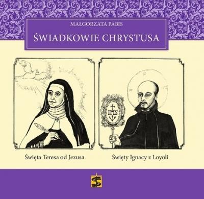 Świadkowie Chrystusa - Tom 3: Święta Teresa od Jezusa i Święty Ignacy z Loyoli Małgorzata Pabis