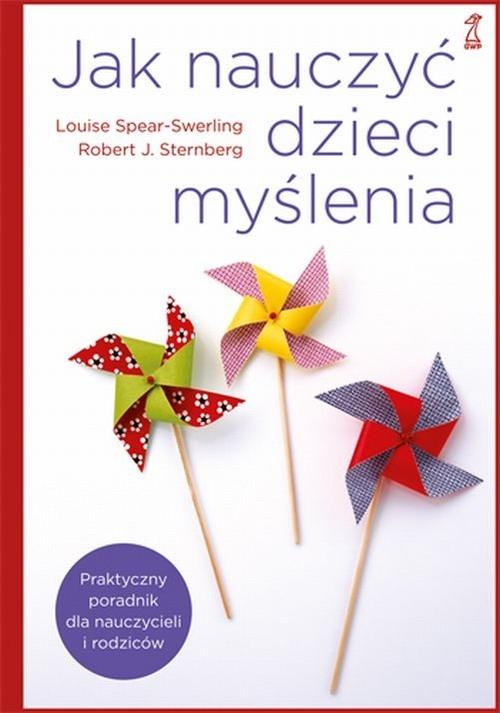 Jak nauczyć dzieci myślenia Spear-Swerling Louise, Sternberg Robert J.