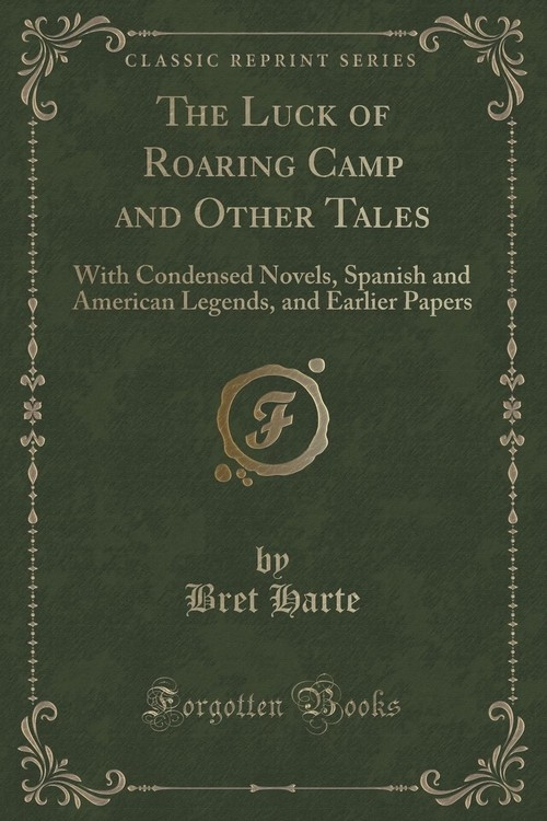 The Luck of Roaring Camp and Other Tales Harte Bret