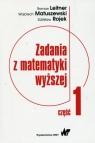 Zadania z matematyki wyższej Część 1 Leitner Roman, Matuszewski Wojciech, Rojek Zdzisław