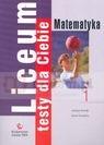 Liceum Testy dla Ciebie Matematyka Zeszyt 1  Brzdąk Jadwiga, Kowalska Iwona