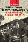 Przesiedlenie ludności ukraińskiej z Polski do USRR w latach 1944-1947