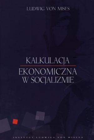 Kalkulacja ekonomiczna w socjalizmie Mises Ludwig