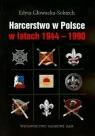 Harcerstwo w Polsce w latach 1944-1990  Głowacka Sobiech Edyta