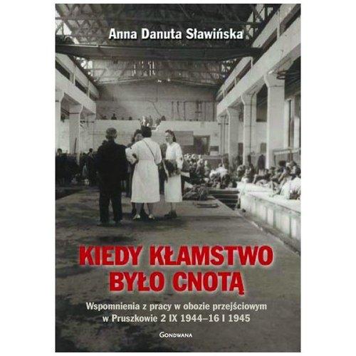 Kiedy kłamstwo było cnotą Wspomnienia z pracy w obozie przejściowym w Pruszkowie 2.IX.1944 - 16.I.1945 Sławińska Danuta Anna