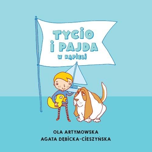 Tycio i Pajda w kąpieli Artymowska Ola, Dębicka-Cieszyńska Agata