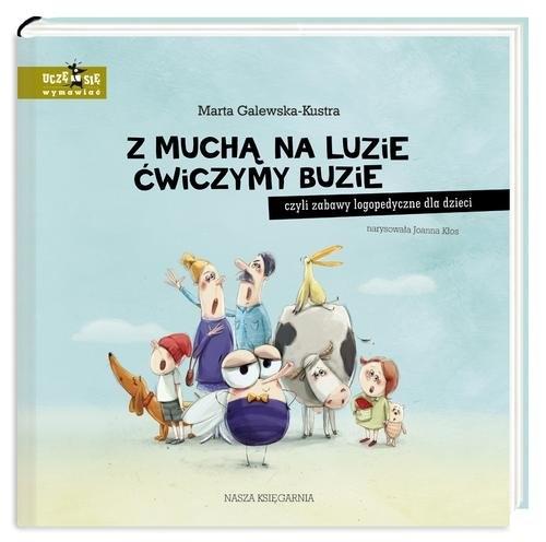Z muchą na luzie ćwiczymy buzie, czyli zabawy logopedyczne dla dzieci Galewska-Kustra Marta