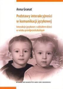 Podstawy interakcyjności w komunikacji językowej Granat Anna