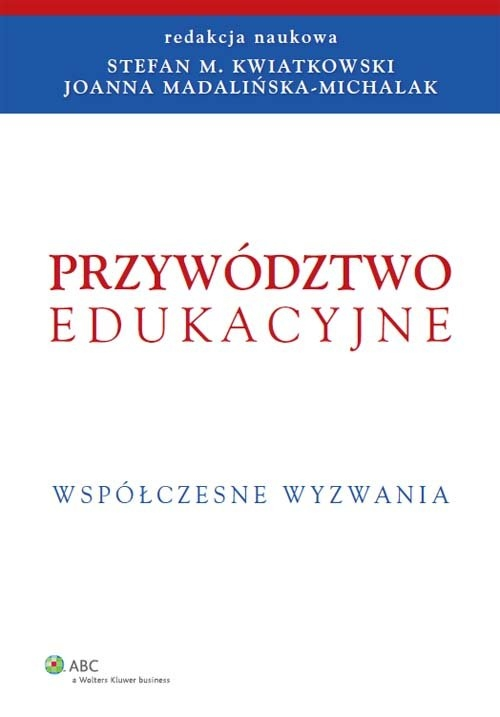Przywództwo edukacyjne Kwiatkowski Stefan M., Madalińska-Michalak Joanna