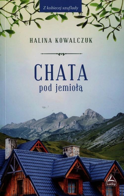 Chata pod jemiołą Kowalczuk Halina