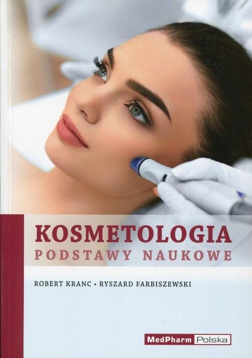 Kosmetologia Podstawy naukowe Kranc Robert, Farbiszewski Ryszard