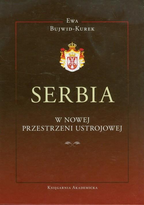 Serbia w nowej przestrzeni ustrojowej Bujwid-Kurek Ewa