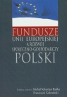 Fundusze Unii Europejskiej a rozwój społeczno-gospodarczy Polski