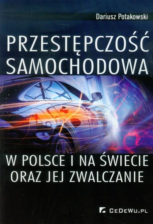 Przestępczość samochodowa w Polsce i na świecie oraz jej zwalczanie Potakowski Dariusz