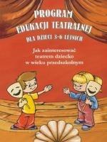 Program Edukacji Teatralnej dla dzieci 3-6 lat Mariola Kobus, Małgorzata Kubat, Justyna Strzebińska, Ewa Wendland