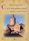 Czy w tym zamku straszy? Legendy o zamkach polskich Śnieżkowska-Bidak Elżbieta