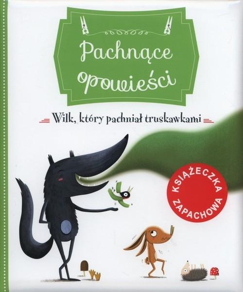 Pachnące opowieści Wilk który pachniał truskawkami Bertagnolio Raffaella