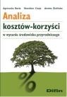 Analiza kosztów-korzyści w wycenie środowiska przyrodniczego Becla Agnieszka, Czaja Stanisław, Zielińska Anetta