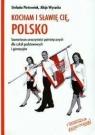Kocham i sławię cię Polsko