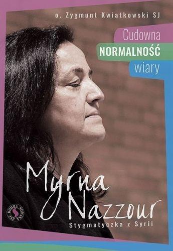 Myrna Nazzour. Cudowna normalność wiary Kwiatkowski Zygmunt