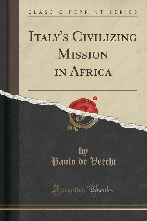 Italy's Civilizing Mission in Africa (Classic Reprint) Vecchi Paolo de
