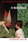 O rodzinie. Jan Paweł II naucza Jan Paweł II