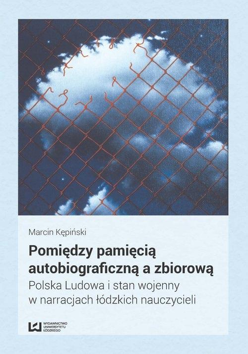 Pomiędzy pamięcią autobiograficzną a zbiorową Kępiński Marcin