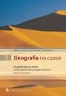 Geografia na czasie Część 1 Podręcznik Geografia fizyczna świata Zakres Lenartowicz Barbara, Wilczyńska Ewa, Wójcik Marcin