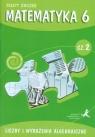Matematyka z plusem 6 Zeszyt ćwiczeń Część 2 Liczby i wyrażenia algebraiczne